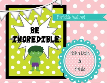 "Printable Wall Art (Poster) ""Be Incredible"" Incredible Hulk"