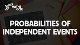Probabilities of Independent Events - Complete Lesson
