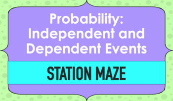 Probability: Independent and Dependent Events Station Maze