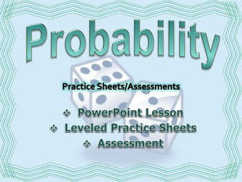 Probability: PowerPoint Lesson, Leveled Practice, Assessment