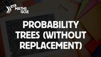 Probability Trees (Without Replacement) - Complete Lesson