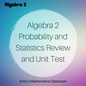 Probability and Statistics Stations Review and Unit Test for Algebra 2