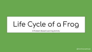 Problem-Based Learning - Frog Life Cycle