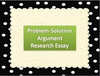 Problem-Solution Argument Research Essay Timeline/Requirements Handout