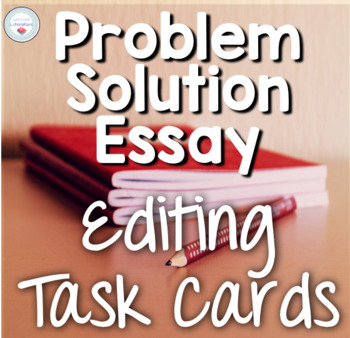Problem Solution Essay Editing Task Cards