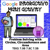 Problem Solving Circumference and Area of circles Google Ready! TEKS 7.9B 7.5B