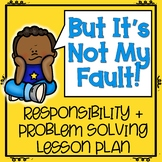 But It's Not My Fault! Responsibility and Problem Solving Lesson Plan