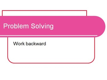Problem Solving Strategy - Work Backward - Common Core