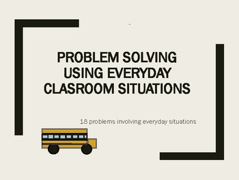 Problem Solving Using Everyday Classroom Situations