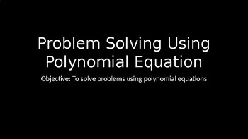 Problem Solving Using Polynomial Equations- PowerPoint Lesson (3.9)