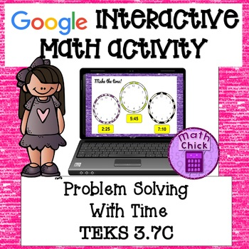 Problem Solving With Elapsed Time- TEKS 3.7C Third Grade Google Ready!