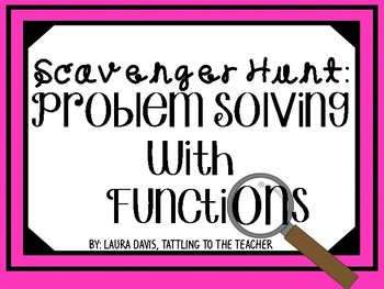 Problem Solving with Functions Scavenger Hunt