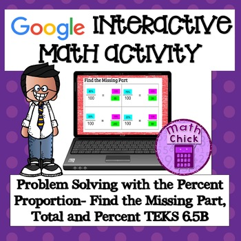Problem Solving with the Percent Proportion TEKS 6.5B Missing Part Whole Percent