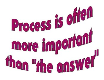 """Process is often more important than """"the answer"""""""