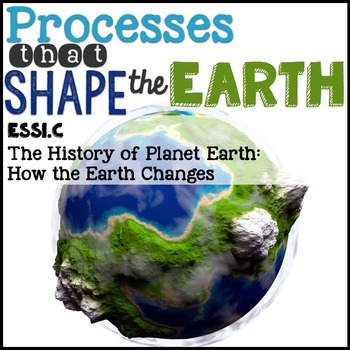 Processes that Shape the Earth {Earth's Systems} 1.C: How