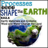 Processes that Shape the Earth {Earth's Systems} 2.A: Wind & Water Change Land