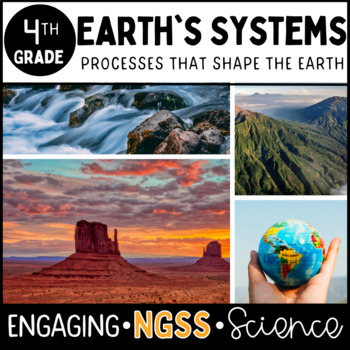 Earth's Systems - Processes that Shape the Earth - FOURTH Grade **NGSS Aligned**