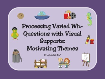 Processing Varied Wh- Questions with Visual Supports: Motivating Themes