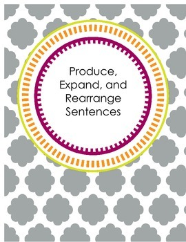 Produce, Expand, and Rearrange Sentences