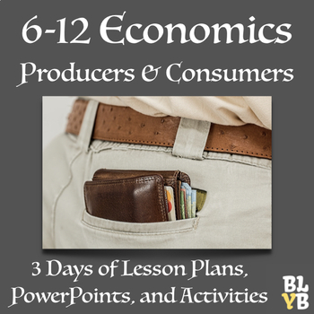 Producers & Consumers (9-12 Grade Economics Basic Terms & Concepts)