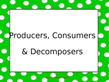 Producers, Consumers & Decomposers POWERPOINT WITH NOTES