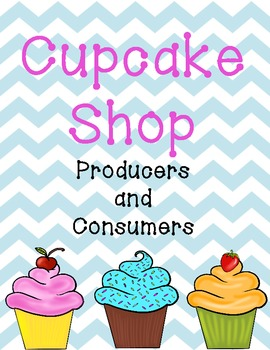 Producers and Consumers- Cupcake Shop