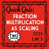 Fraction Multiplication as Scaling Quiz, 5.NF.5 Assessment, 2 Versions!