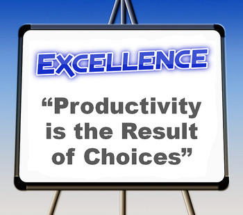 "Excellence: ""Productivity is Determined by Choices"""