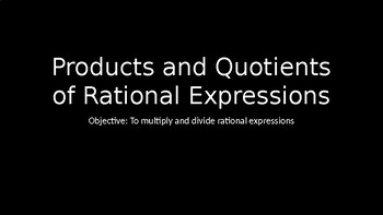 Products and Quotients of Rational Expressions - PowerPoint Lesson (4.5)