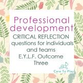 Professional Development: 86 Critical Reflection Q's E.Y.L.F Learning Outcome 3
