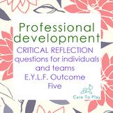 Professional Development: 86 Critical Reflection Q's E.Y.L.F. Learning Outcome 5