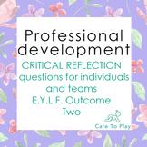 Professional Development: 91 Critical Reflection Q's E.Y.L.F. Learning Outcome 2