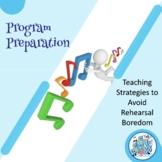 Program Preparation: Strategies to Avoid Rehearsal Boredom