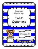"Progress Monitoring: ""WH"" Questions"