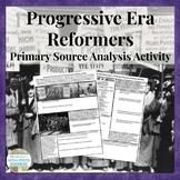 Progressive Era Reformers Primary Source Analysis Activity CCSS