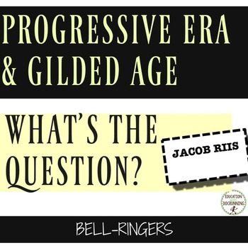 Progressive Era and Gilded Age What's the Question? Bell-Ringer Activity