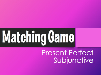 Spanish Present Perfect Subjunctive Matching Game
