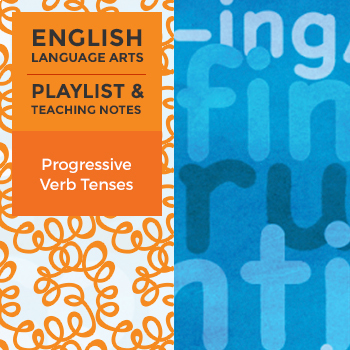 Progressive Verb Tenses - Playlist and Teaching Notes