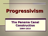 Progressivism - The Panama Canal Construction
