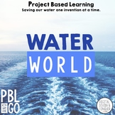 Project Based Learning Activity:  Water World, Save the Earth  (PBL)