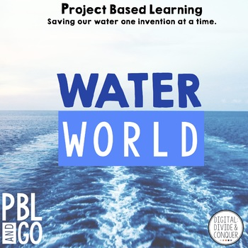 Project Based Learning Activity:  Water World, Save the Ea
