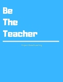 Project Based Learning--Be The Teacher--ADAPTABLE FOR ALL SUBJECTS!