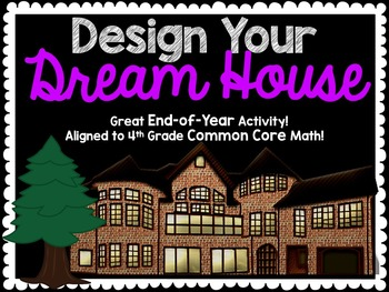 Project Based Learning:Design A Dream House 4th Common Core Math End of Year FUN