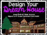 Project Based Learning+End of Year FUN:Design A Dream House 4th Common Core Math