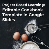Project Based Learning: Editable Cookbook Template in Google Slides
