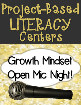 Project Based Learning-Growth Mindset Open Mic Literacy Centers