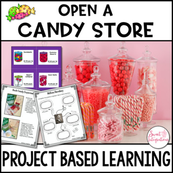 PROJECT BASED LEARNING MATH: OPEN A CANDY STORE - SCIENCE, RESEARCH