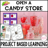 PROJECT BASED LEARNING MATH: OPEN A CANDY STORE - SCIENCE,