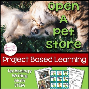PROJECT BASED LEARNING MATH & ELA: Open a Pet Store and Design (With Pet Rescue)