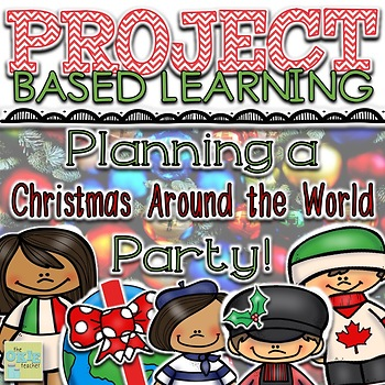 Project Based Learning: Planning a Christmas Around the World Party